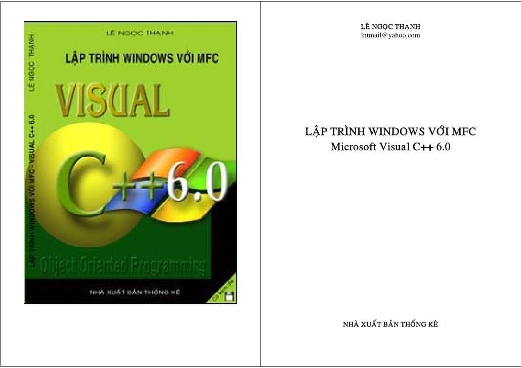 LEÂ NGOÏC THAÏNH           lntmail@yahoo.com     LAÄP TRÌNH WINDOWS VÔÙI MFC      Microsoft Visual C++ 6.0           NHAØ ...