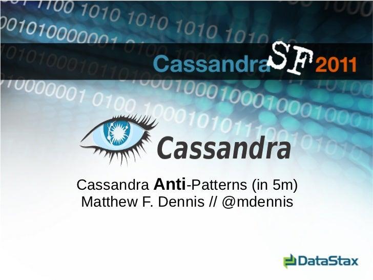 Cassandra Anti-Patterns (in 5m)Matthew F. Dennis // @mdennis