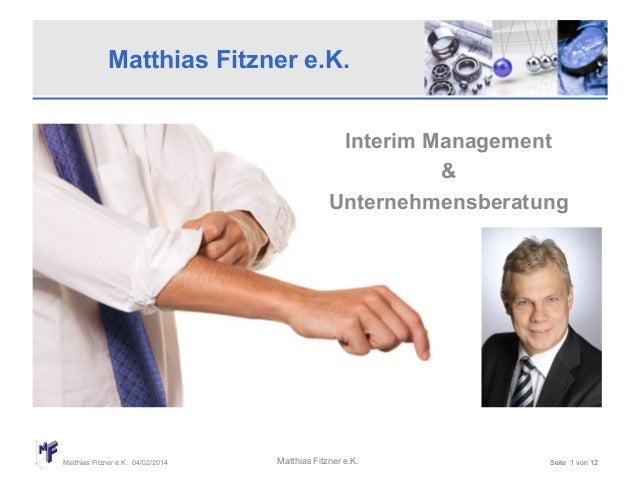 Matthias Fitzner e.K. Interim Management & Unternehmensberatung  Matthias Fitzner e.K. 04/02/2014  Matthias Fitzner e.K.  ...