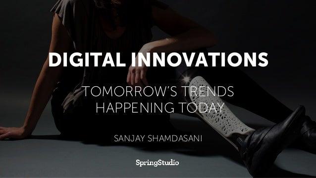 DIGITAL INNOVATIONS TOMORROW'S TRENDS HAPPENING TODAY SANJAY SHAMDASANI