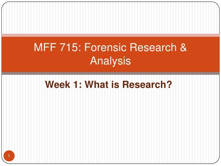 Week 1: What is Research? <br />MFF 715: Forensic Research & Analysis<br />1<br />