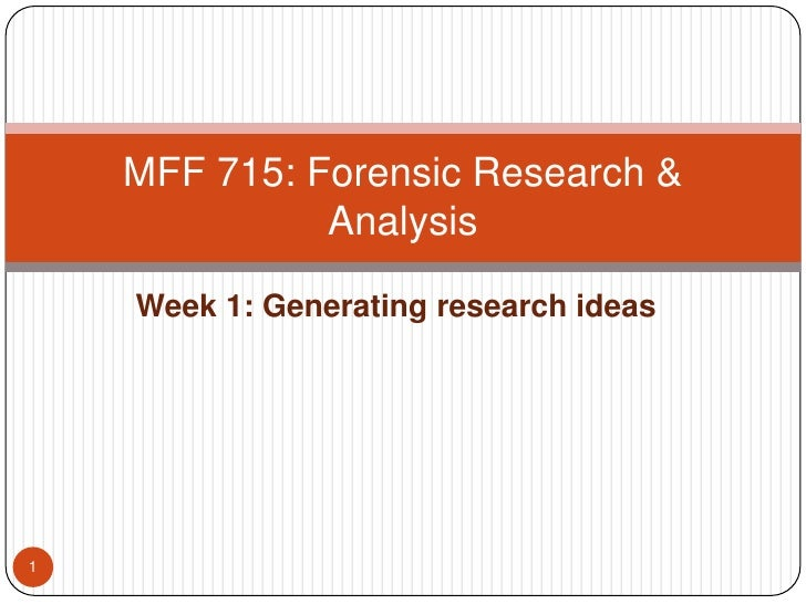 Week 1: Generating research ideas<br />MFF 715: Forensic Research & Analysis<br />1<br />