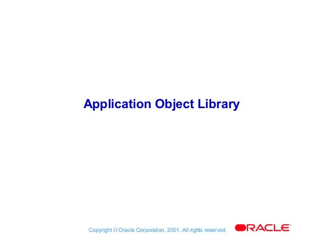 Application Object Library                                                             ®Copyright Ó Oracle Corporation, 20...