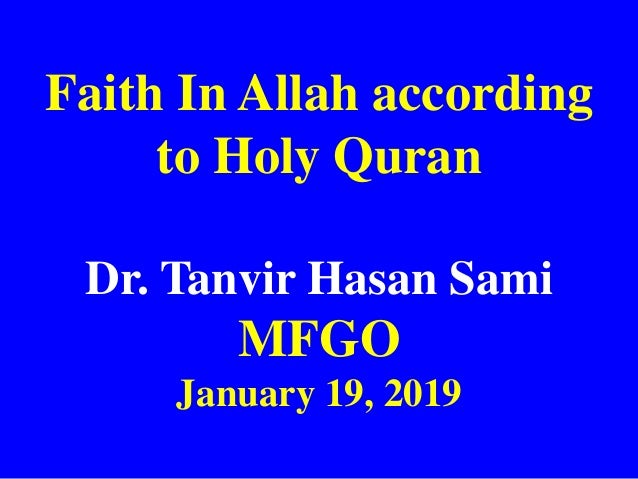Faith In Allah according to Holy Quran Dr. Tanvir Hasan Sami MFGO January 19, 2019