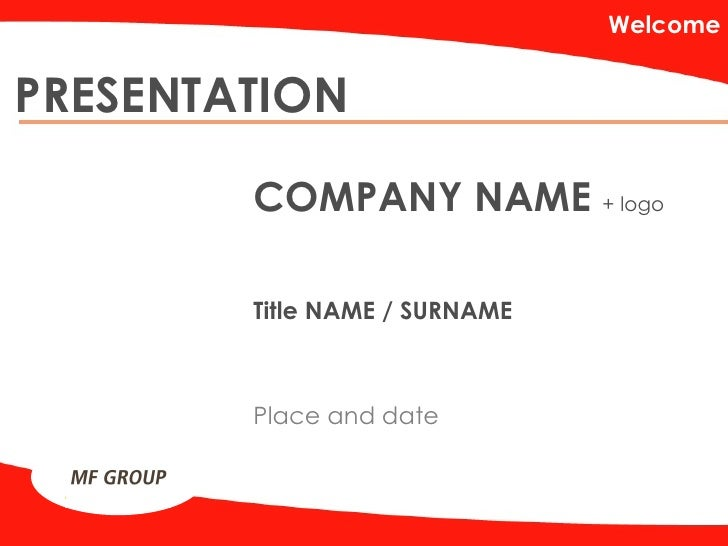 PRESENTATION Welcome COMPANY NAME  + logo Title NAME / SURNAME Place and date