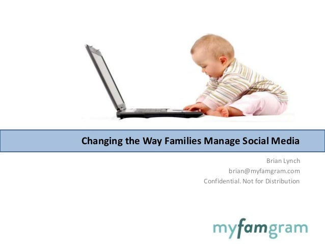 Brian Lynchbrian@myfamgram.comConfidential. Not for DistributionChanging the Way Families Manage Social Media