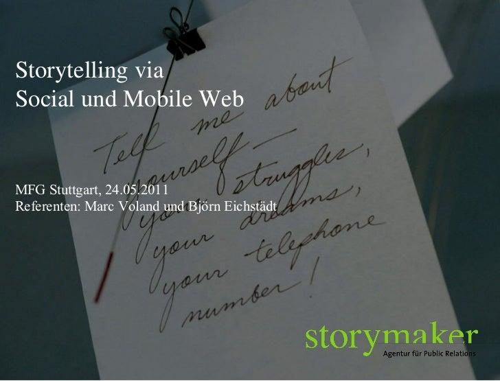 Storytelling via  Social und Mobile Web MFG Stuttgart, 24.05.2011 Referenten: Marc Voland und Björn Eichstädt