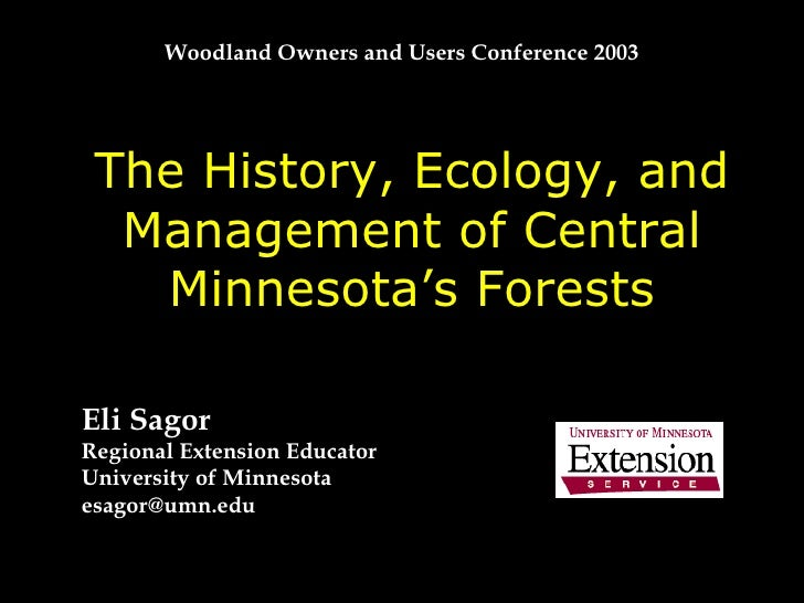 The History, Ecology, and Management of Central Minnesota's Forests Eli Sagor Regional Extension Educator University of Mi...