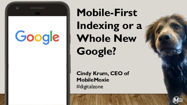 Mobile-First Indexing or a Whole New Google? Cindy Krum, CEO of MobileMoxie #digitalzone