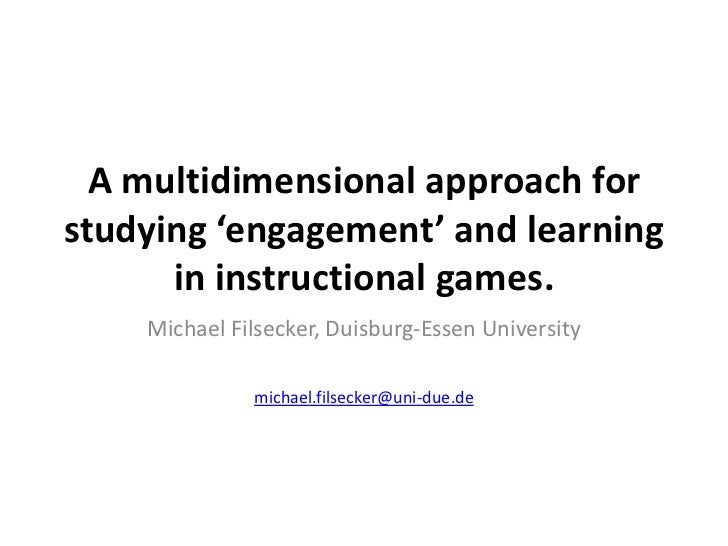 A multidimensional approach forstudying 'engagement' and learning      in instructional games.    Michael Filsecker, Duisb...