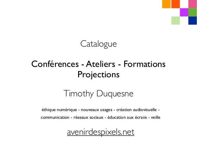 Catalogue Conférences - Ateliers - Formations Projections éthique numérique - nouveaux usages - création audiovisuelle - c...