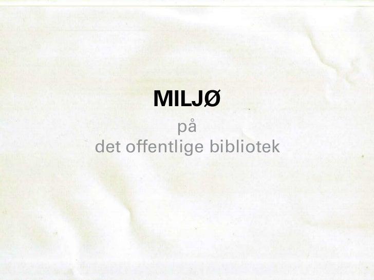MILJØ           pådet offentlige bibliotek