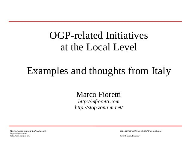 OGP-related Initiatives  at the Local Level  Examples and thoughts from Italy  Marco Fioretti  http://mfioretti.com  http:...