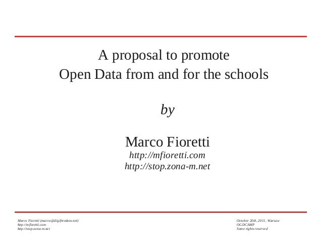 A proposal to promote Open Data from and for the schools by Marco Fioretti http://mfioretti.com http://stop.zona-m.net  Ma...