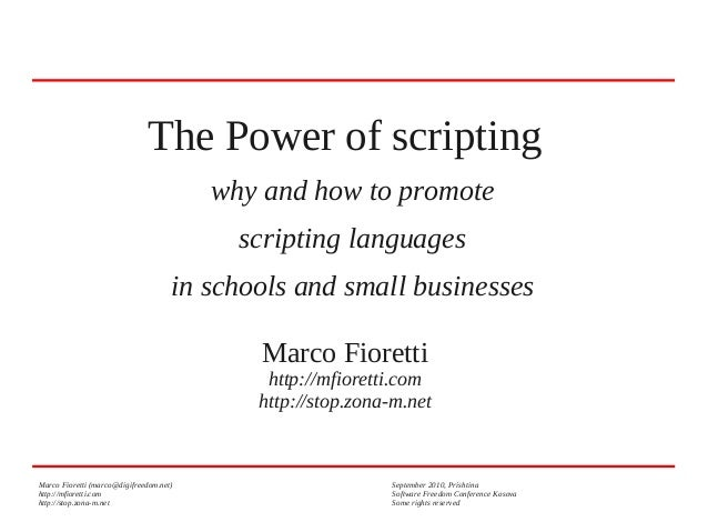 The Power of scripting why and how to promote scripting languages in schools and small businesses Marco Fioretti  http://m...