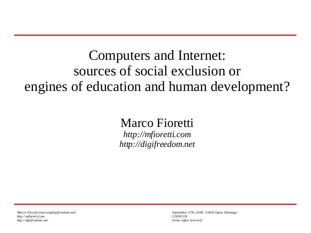 Computers and Internet: sources of social exclusion or engines of education and human development? Marco Fioretti  http://...