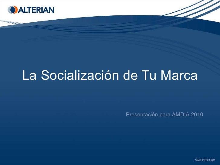 La Socialización de Tu Marca Presentación para AMDIA 2010
