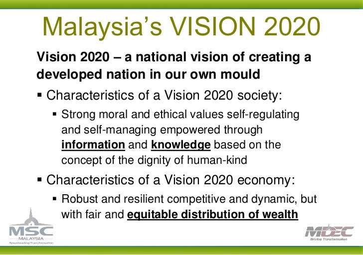 malaysia vision 2020 Downloadable (with restrictions) by the year 2020, malaysia aspires to become a fully developed nation in order to realize this vision, formally termed 'vision 2020', malaysia must address nine strategic challenges identified by the government of former prime minister tun dr mahathir bin mohamad.
