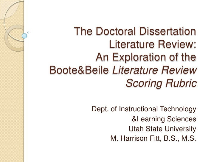 The Doctoral Dissertation Literature Review: An Exploration of the Boote & Beile Literature Review Scoring Rubric Dept...