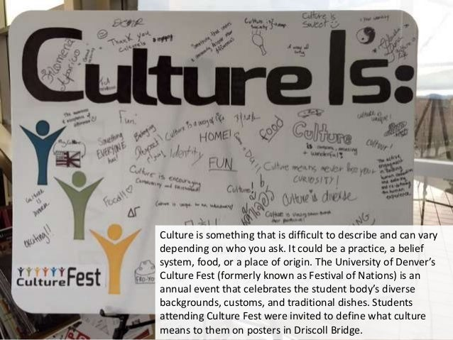 Culture is something that is difficult to describe and can vary depending on who you ask. It could be a practice, a belief...