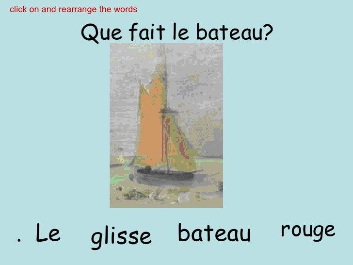 Que fait le bateau? glisse bateau Le . click on and rearrange the words rouge