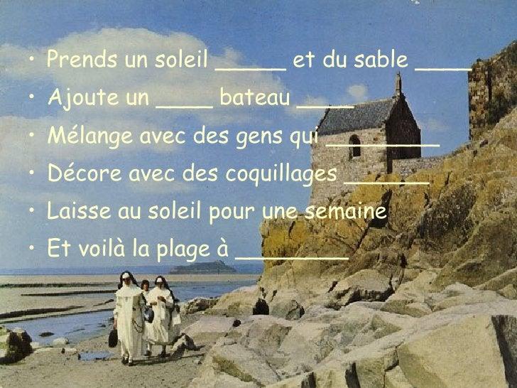 <ul><li>Prends un soleil _____ et du sable ____ </li></ul><ul><li>Ajoute un ____ bateau ____ </li></ul><ul><li>Mélange ave...