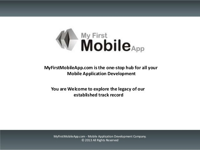 MyFirstMobileApp.com is the one-stop hub for all your         Mobile Application Development   You are Welcome to explore ...
