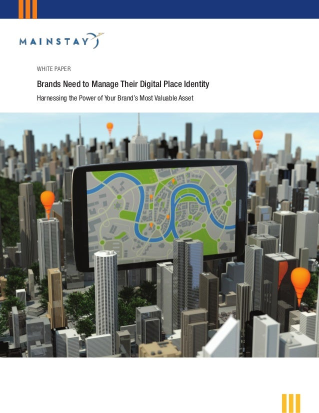 Brands Need to Manage Their Digital Place Identity  Harnessing the Power of Your Brand's Most Valuable Asset  WHITE PAPER