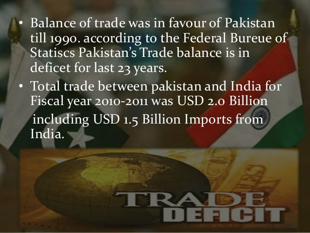 pakistan and india trade The us goods trade deficit with india was $229 billion in 2017, a 61% decrease ($15 billion) over 2016 the united states has a services trade deficit of an estimated $44 billion with.