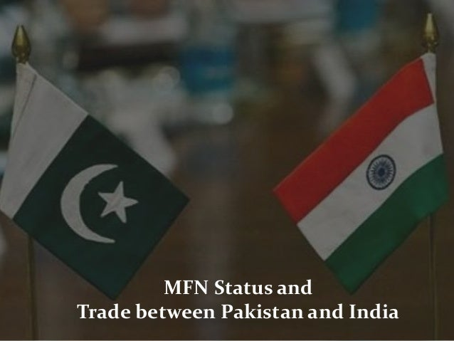 mfn status to india As india did not hesitate in granting mfn status to pakistan in 1996, pakistan should not have a problem with this, says commerce ministry official.