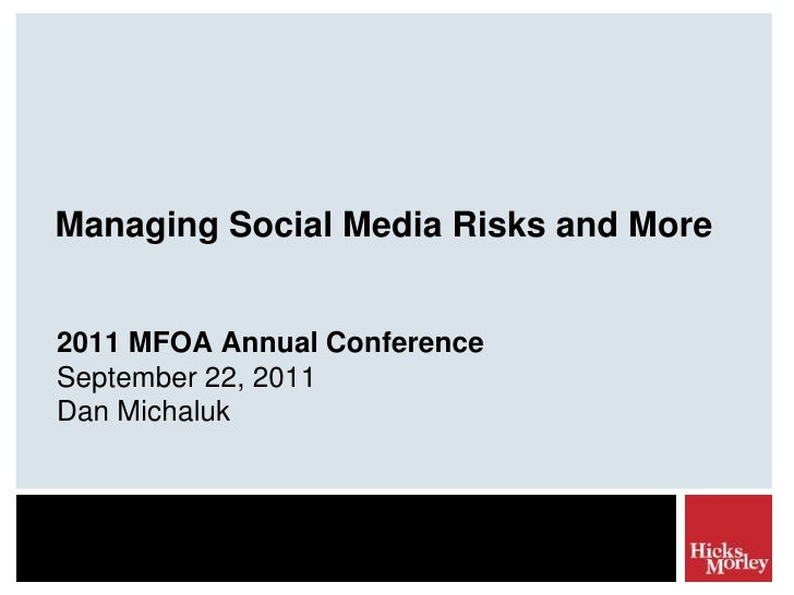 Managing Social Media Risks and More<br />2011 MFOA Annual Conference<br />September 22, 2011<br />Dan Michaluk<br />