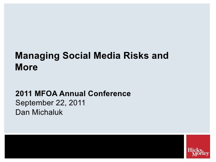 Managing Social Media Risks and More 2011 MFOA Annual Conference September 22, 2011 Dan Michaluk
