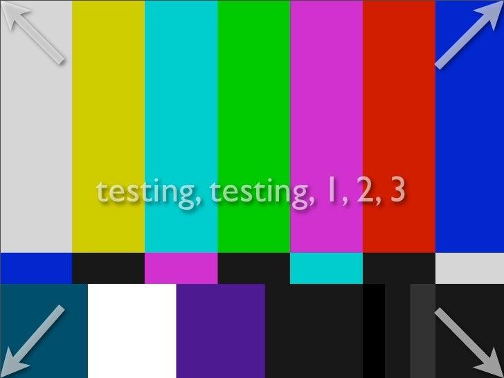 testing, testing, 1, 2, 3