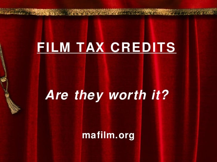 FILM TAX CREDITS Are they worth it? mafilm.org