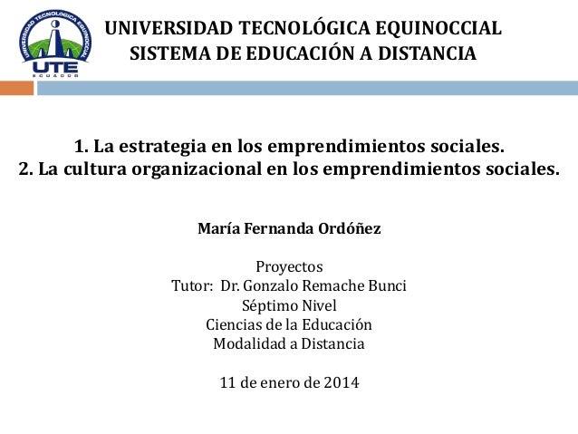 UNIVERSIDAD TECNOLÓGICA EQUINOCCIAL SISTEMA DE EDUCACIÓN A DISTANCIA  1. La estrategia en los emprendimientos sociales. 2....