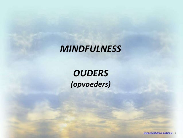 MINDFULNESS OUDERS (opvoeders) www.mindfulness-ouders.in - 1