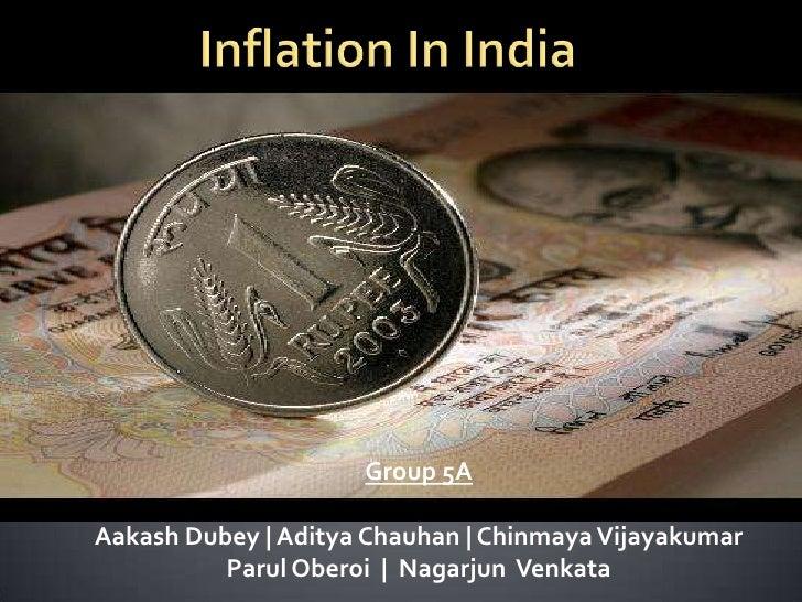 Inflation In India<br />Group 5A<br />AakashDubey | Aditya Chauhan | Chinmaya Vijayakumar<br />ParulOberoi  |  Nagarjun  V...