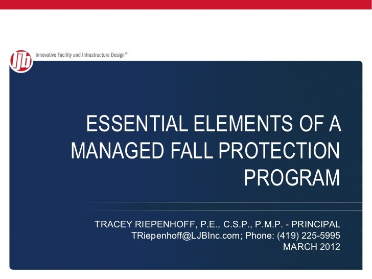 ESSENTIAL ELEMENTS OF AMANAGED FALL PROTECTION               PROGRAM  TRACEY RIEPENHOFF, P.E., C.S.P., P.M.P. - PRINCIPAL ...