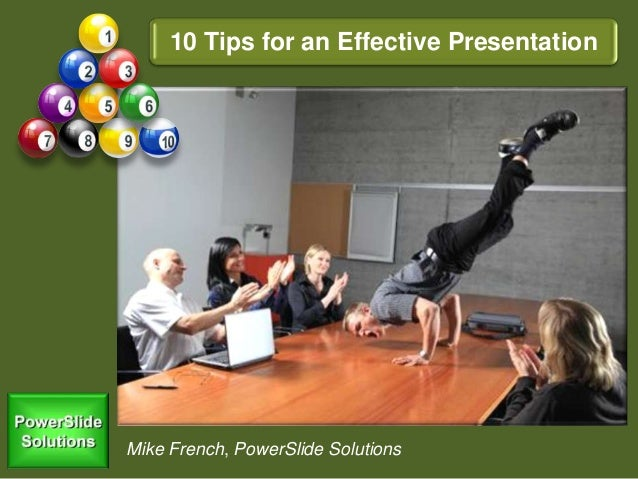 10 Tips for an Effective Presentation Mike French, PowerSlide Solutions
