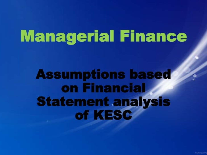 Managerial Finance Assumptions based    on Financial Statement analysis      of KESC