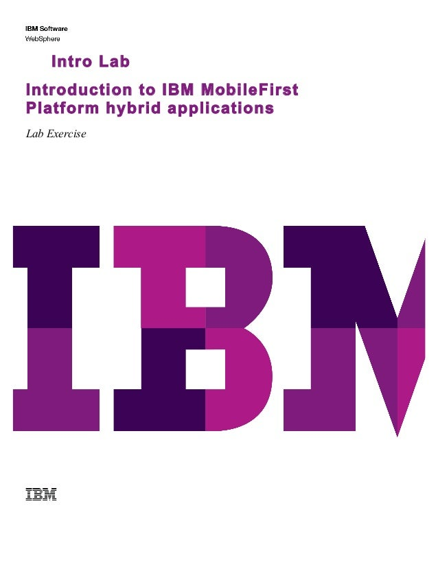 Lab Exercise Intro Lab Introduction to IBM MobileFirst Platform hybrid applications Lab Exercise