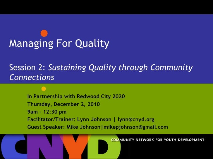 Managing For QualitySession 2: Sustaining Quality through Community Connections<br />In Partnership with Redwood City 2020...