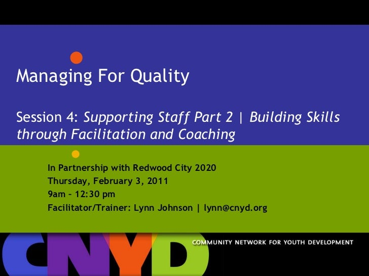 Managing For QualitySession 4: Supporting Staff Part 2 | Building Skills through Facilitation and Coaching<br />In Partner...