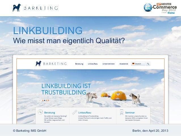 LINKBUILDINGWie misst man eigentlich Qualität?© Barketing IMS GmbH Berlin, den April 20, 2013