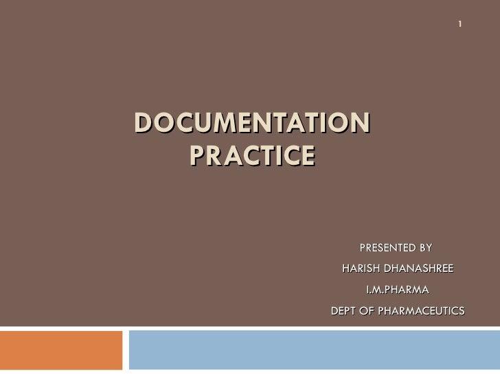 DOCUMENTATION PRACTICE PRESENTED BY  HARISH DHANASHREE I.M.PHARMA  DEPT OF PHARMACEUTICS