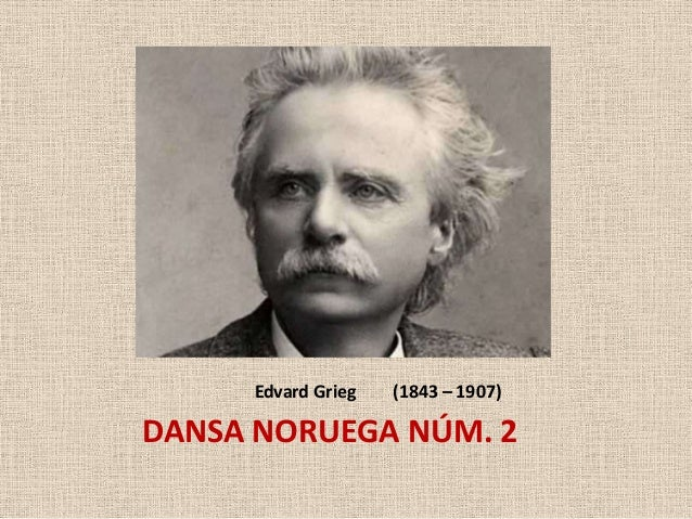 Edvard Grieg   (1843 – 1907)DANSA NORUEGA NÚM. 2