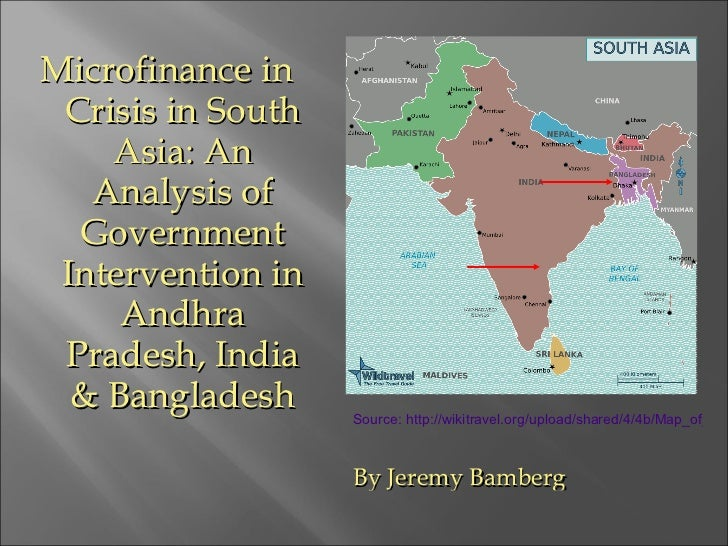 <ul><li>Microfinance in Crisis in South Asia: An Analysis of Government Intervention in Andhra Pradesh, India & Bangladesh...