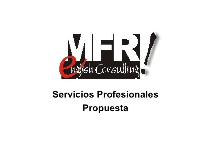 <ul><li>Servicios Profesionales </li></ul><ul><li>Propuesta </li></ul>