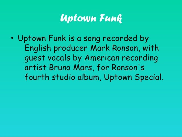 Uptown Funk • Uptown Funk is a song recorded by English producer Mark Ronson, with guest vocals by American recording arti...