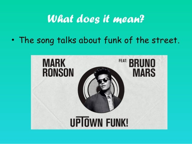 What does it mean? • The song talks about funk of the street.